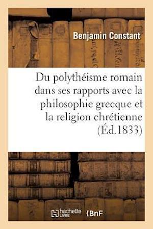Bog, paperback Du Polytheisme Romain Considere Dans Ses Rapports Avec La Philosophie Grecque af Benjamin Constant