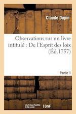 Observations Sur Un Livre Intitule de L'Esprit Des Loix. Partie 1 = Observations Sur Un Livre Intitula(c) de L'Esprit Des Loix. Partie 1 af Claude Dupin