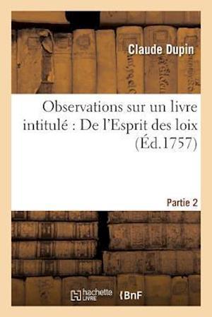 Bog, paperback Observations Sur Un Livre Intitule de L'Esprit Des Loix. Partie 2 = Observations Sur Un Livre Intitula(c) de L'Esprit Des Loix. Partie 2 af Claude Dupin
