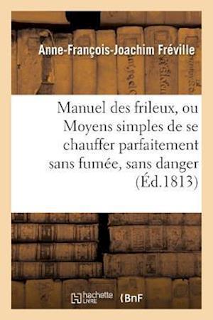 Bog, paperback Manuel Des Frileux, Ou Moyens Simples de Se Chauffer Parfaitement Sans Fumee, af Anne-Francois-Joachim Freville