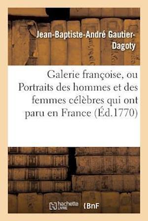 Bog, paperback Galerie Francoise, Ou Portraits Des Hommes Et Des Femmes Celebres Qui Ont Paru En France af Jean-Baptiste-Andre Gautier-Dagoty