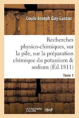 Bog, paperback Recherches Physico-Chimiques, Sur La Pile, Sur La Preparation Chimique Et Les Proprietes Tome 1 af Louis-Joseph Gay-Lussac
