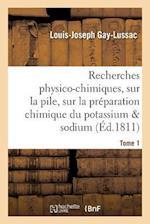Recherches Physico-Chimiques, Sur La Pile, Sur La Preparation Chimique Et Les Proprietes Tome 1 af Louis-Joseph Gay-Lussac