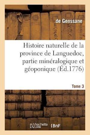 Bog, paperback Histoire Naturelle de La Province de Languedoc, Partie Mineralogique Et Geoponique. Tome 3 af De Genssane