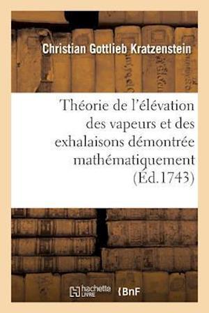 Bog, paperback Theorie de L'Elevation Des Vapeurs Et Des Exhalaisons Demontree Mathematiquement = Tha(c)Orie de L'A(c)La(c)Vation Des Vapeurs Et Des Exhalaisons Da(c