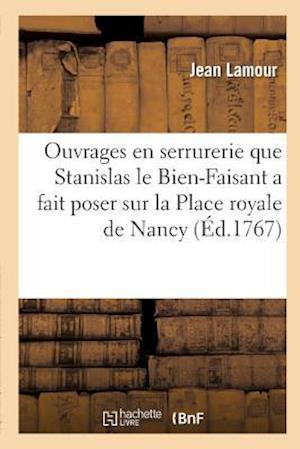 Bog, paperback Recueil Des Ouvrages En Serrurerie Que Stanislas Le Bien-Faisant, Roi de Pologne, Duc de Lorraine af Jean Lamour