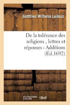 de La Tolerance Des Religions, Lettres de M. de Leibniz, Et Reponses de M. Pellisson. - Additions