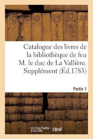 Bog, paperback Catalogue Des Livres de La Bibliotheque de Feu M. Le Duc de La Valliere. Partie 1, Supplement af Guillaume Debure