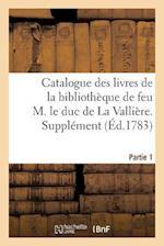 Catalogue Des Livres de la Bibliotheque de Feu M. Le Duc de la Valliere. Partie 1, Supplement