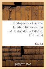 Catalogue Des Livres de La Bibliotheque de Feu M. Le Duc de La Valliere. Tome 2-1 af Guillaume Debure