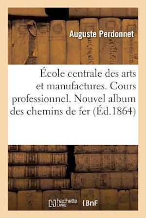 Bog, paperback A0/00cole Centrale Des Arts Et Manufactures. Cours Professionnel. Nouvel Album Des Chemins de Fer af Auguste Perdonnet