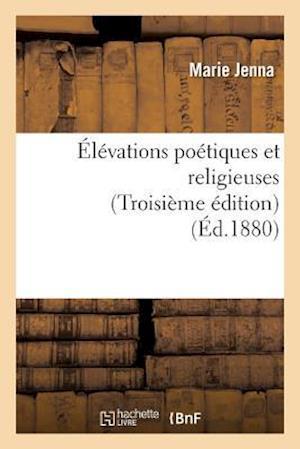 Bog, paperback Elevations Poetiques Et Religieuses Troisieme Edition = A0/00la(c)Vations Poa(c)Tiques Et Religieuses Troisia]me A(c)Dition af Marie Jenna