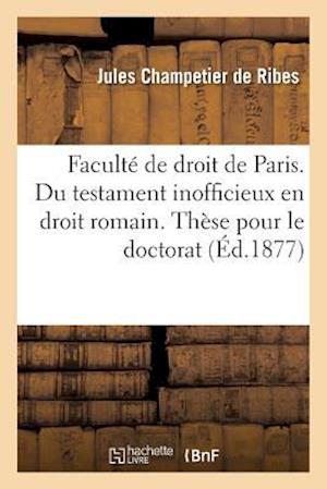 Faculte de Droit de Paris. Du Testament Inofficieux En Droit Romain. de la Possession
