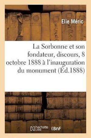 La Sorbonne Et Son Fondateur, Discours Prononcé Le 8 Octobre 1888 À l'Inauguration