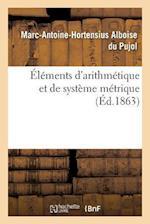 Elements D'Arithmetique Et de Systeme Metrique af Alboise Du Pujol-M-A-H