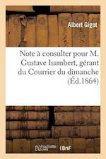Note a Consulter Pour M. Gustave Isambert, Gerant Du Courrier Du Dimanche = Note a Consulter Pour M. Gustave Isambert, Ga(c)Rant Du Courrier Du Dimanc af Albert Gigot