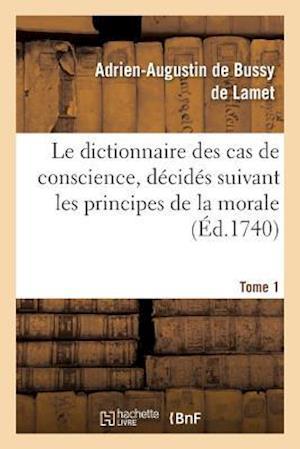 Bog, paperback Le Dictionnaire Des Cas de Conscience, Decides Suivant Les Principes de La Morale Tome 1 af De Lamet-A-A