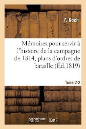 Bog, paperback Memoires Pour Servir A L'Histoire de la Campagne de 1814, Tome 2-2 af Koch-F