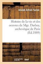 Histoire de La Vie Et Des Oeuvres de Mgr. Darboy, Archeveque de Paris af Joseph-Alfred Foulon
