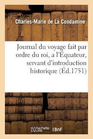 Bog, paperback Journal Du Voyage Fait Par Ordre Du Roi, A L'A0/00quateur, Servant D'Introduction Historique af De La Condamine-C-M