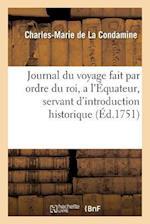 Journal Du Voyage Fait Par Ordre Du Roi, A L'A0/00quateur, Servant D'Introduction Historique af De La Condamine-C-M