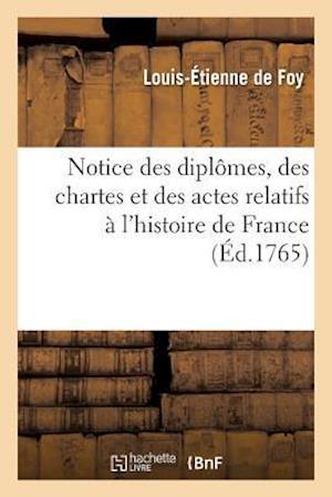 Bog, paperback Notice Des Diplomes, Des Chartes Et Des Actes Relatifs A L'Histoire de France, Qui Se Trouvent af De Foy-L-E