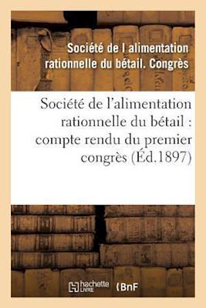 Bog, paperback Societe de L'Alimentation Rationnelle Du Betail Compte Rendu Du Premier Congres Seance af Societe De L. Alimentation