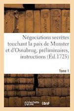 Négociations Secrètes Touchant La Paix de Munster Et d'Osnabrug Ou Recueil Général Tome 1