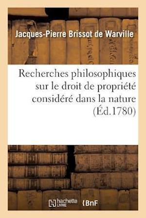 Recherches Philosophiques Sur Le Droit de Propriete Considere Dans La Nature,