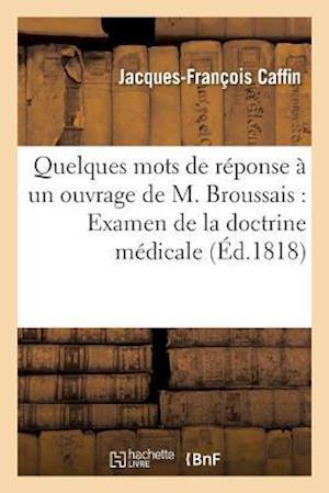 Bog, paperback Quelques Mots de Reponse a Un Ouvrage de M. Broussais Ayant Pour Titre Examen af Jacques-Francois Caffin