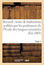 Recueil de Textes Et de Traductions Publies Par Les Professeurs de L'Ecole Tome 1