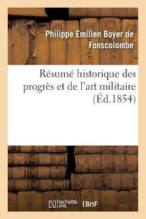 Bog, paperback Resume Historique Des Progres Et de L'Art Militaire = Ra(c)Suma(c) Historique Des Progra]s Et de L'Art Militaire af Boyer De Fonscolombe-P