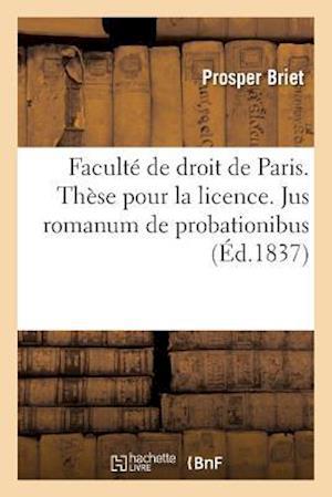 Faculté de Droit de Paris. Thèse Pour La Licence. Jus Romanum de Probationibus