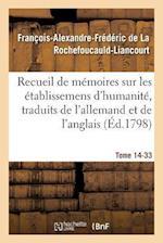Recueil de Memoires Sur Les Etablissemens D'Humanite, Vol. 14, Memoire N 33 af De La Rochefoucauld-L
