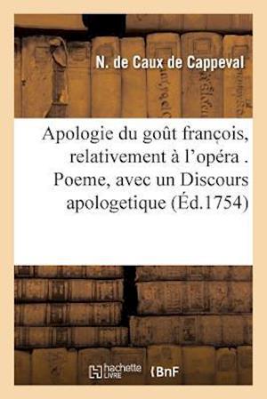 Bog, paperback Apologie Du Gout Franc OIS, Relativement A L'Opera . Poeme, Avec Un Discours Apologetique af De Caux De Cappeval-N