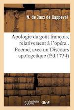Apologie Du Gout Franc OIS, Relativement A L'Opera . Poeme, Avec Un Discours Apologetique af De Caux De Cappeval-N