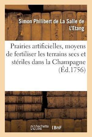 Bog, paperback Prairies Artificielles, Ou Lettre A M. de, Sur Les Moyens de Fertiliser Les Terrains Secs & Steriles af De La Salle De L'Etang-S