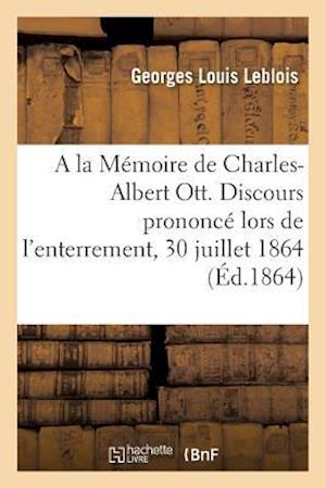Bog, paperback a la Memoire de Charles-Albert Ott. Discours Prononce Lors de L'Enterrement af Georges Louis Leblois