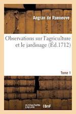 Observations Sur L'Agriculture Et Le Jardinage Tome 1 af Angran De Rueneuve