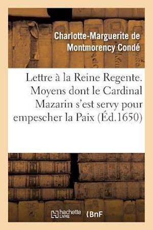 Bog, paperback Lettre Presentee a la Reine Regente. Contenant Tous Les Moyens Dont Le Cardinal Mazarin af Charlotte-Marguerite Montmorency Conde