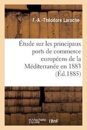 Bog, paperback Etude Sur Les Principaux Ports de Commerce Europeens de La Mediterranee Mission Accomplie En 1883 af F. -A -Theodore Laroche