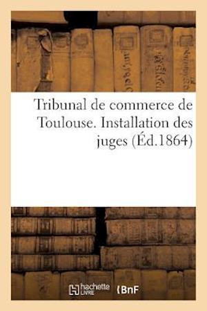 Bog, paperback Tribunal de Commerce de Toulouse. Installation Des Juges af Alphonse Langlade
