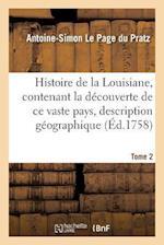 Histoire de La Louisiane, Contenant La Decouverte de Ce Vaste Pays Sa Description Tome 2 af Le Page Du Pratz-A-S