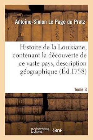 Bog, paperback Histoire de La Louisiane, Contenant La Decouverte de Ce Vaste Pays Sa Description Tome 3 af Le Page Du Pratz-A-S