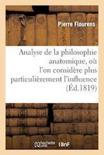 Analyse de la Philosophie Anatomique, Où l'On Considère Plus Particulièrement l'Influence