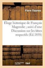 Eloge Historique de Francois Magendie; Suivi D'Une Discussion Sur Les Titres Respectifs af Flourens-P