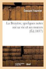 La Bruyère, Quelques Notes Sur Sa Vie Et Ses Moeurs