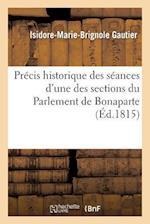 Précis Historique Des Séances d'Une Des Sections Du Parlement de Bonaparte, Se Disant Chambre