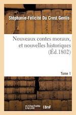 Nouveaux Contes Moraux, Et Nouvelles Historiques. Tome 1