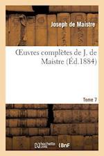 Oeuvres Completes de J. de Maistre. Tome 7